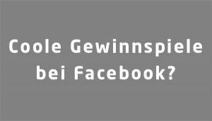Facebook Gewinnspiele